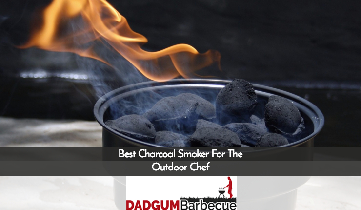Best Charcoal Smoker For The Outdoor Chef