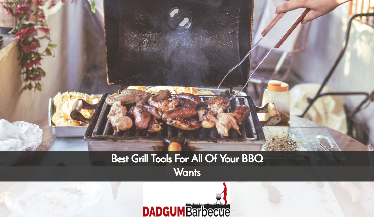 Best Grill Tools For All Of Your BBQ Wants