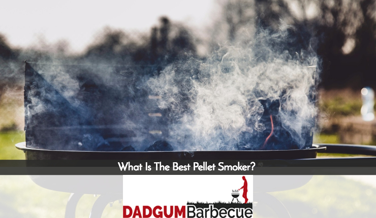 What Is The Best Pellet Smoker